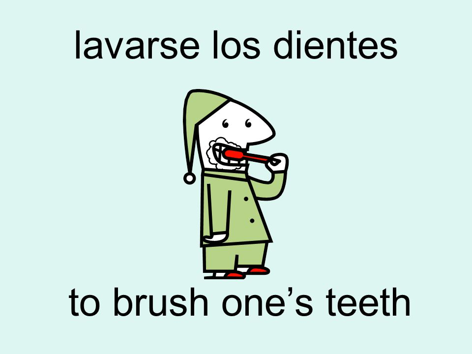 lavarse los dientes to brush one's teeth