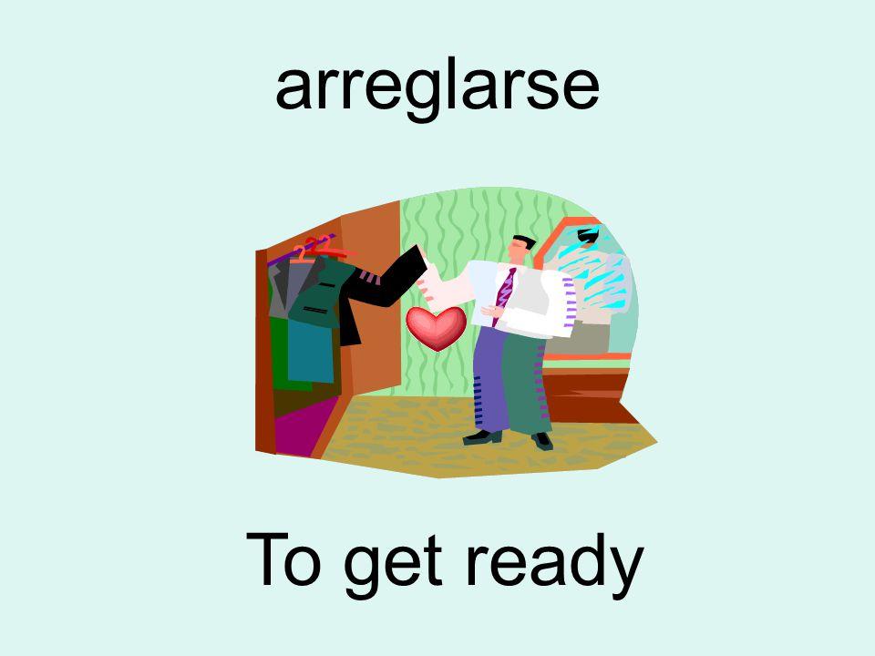 arreglarse To get ready