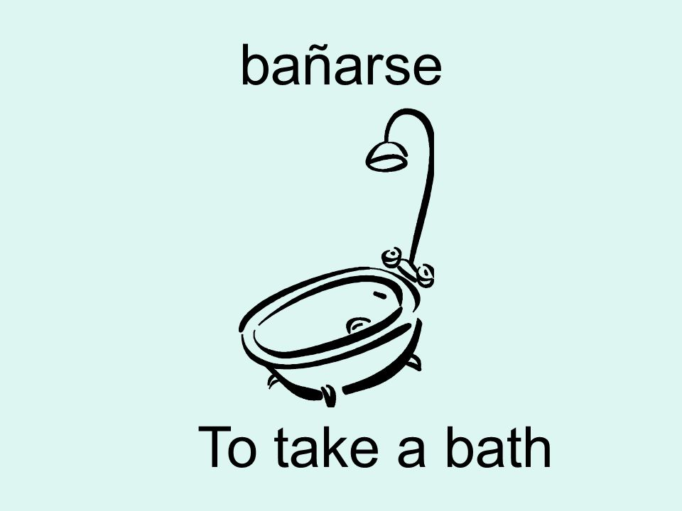 bañarse To take a bath