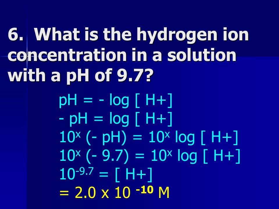 6. What is the hydrogen ion concentration in a solution with a pH of 9