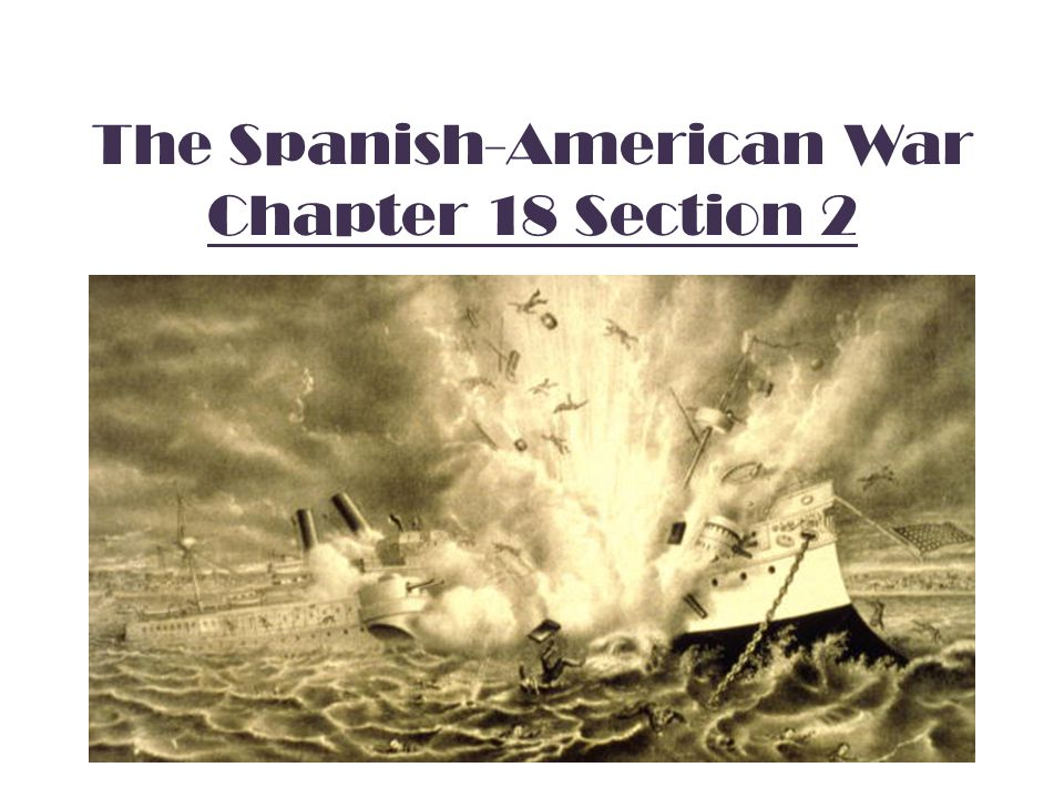 The Spanish-American War Chapter 18 Section 2
