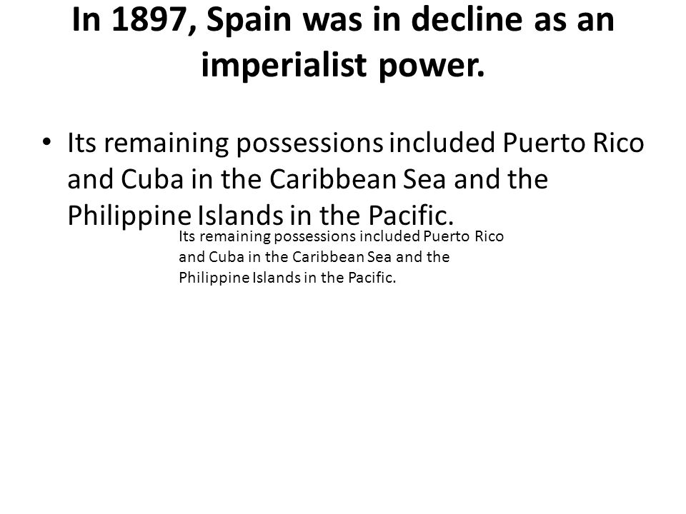 In 1897, Spain was in decline as an imperialist power.
