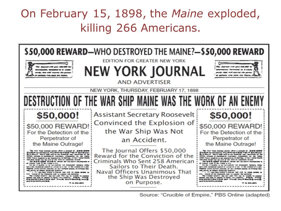 On February 15, 1898, the Maine exploded, killing 266 Americans.