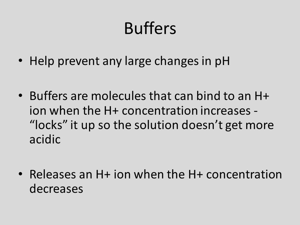 Buffers Help prevent any large changes in pH