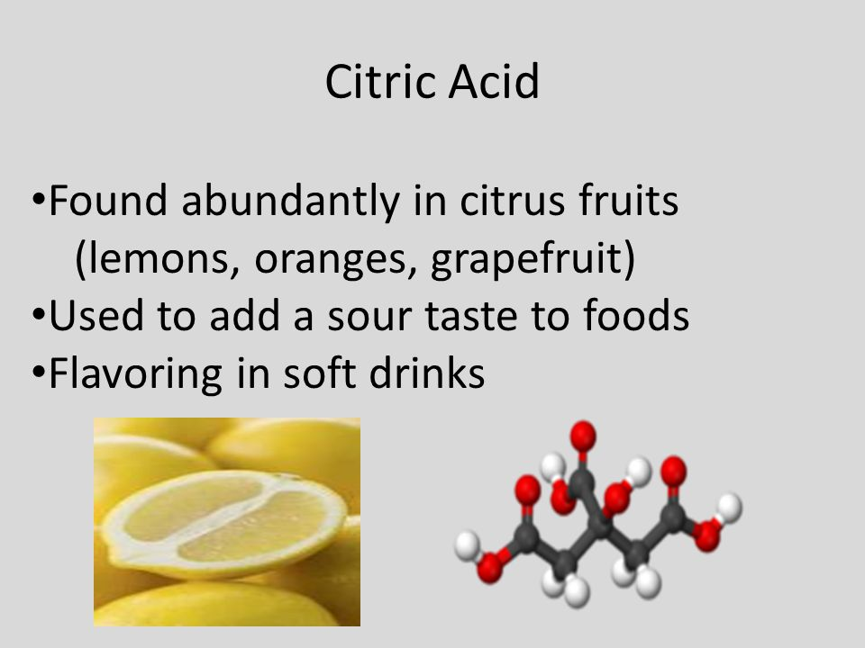 Citric Acid Found abundantly in citrus fruits