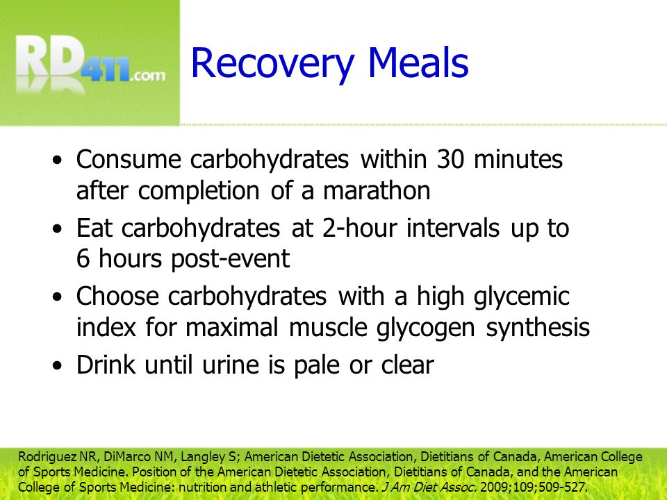 Recovery Meals Consume carbohydrates within 30 minutes after completion of a marathon.