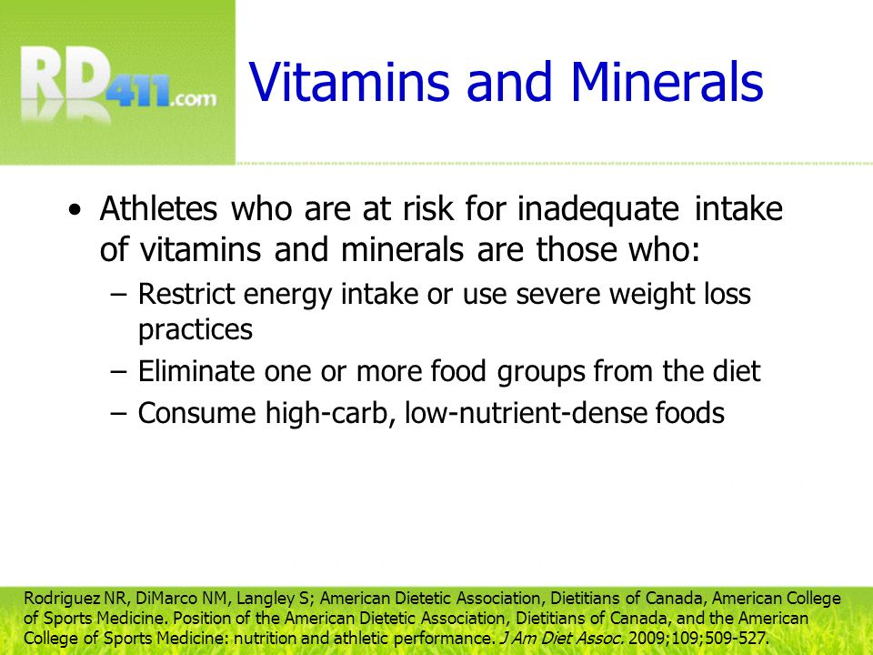 Vitamins and Minerals Athletes who are at risk for inadequate intake of vitamins and minerals are those who: