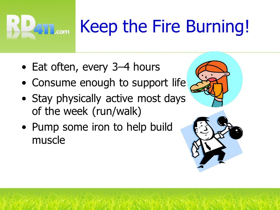 Keep the Fire Burning! Eat often, every 3–4 hours