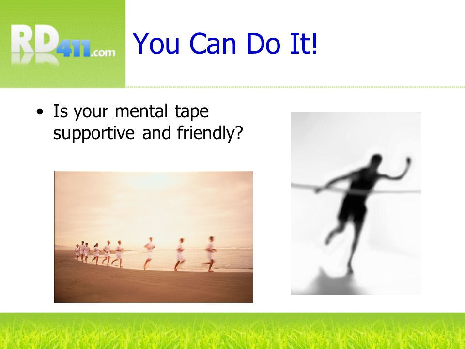 You Can Do It! Is your mental tape supportive and friendly
