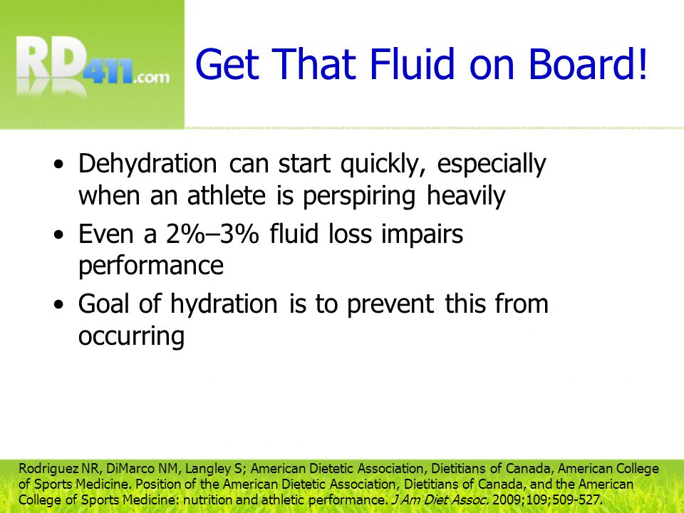 Get That Fluid on Board! Dehydration can start quickly, especially when an athlete is perspiring heavily.
