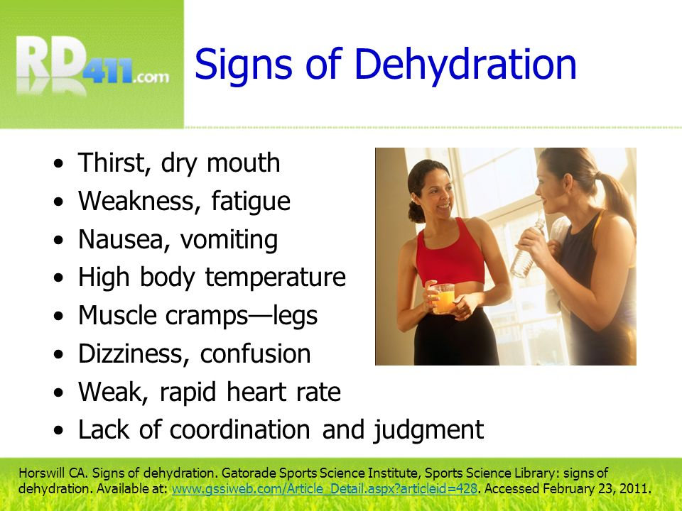 Signs of Dehydration Thirst, dry mouth Weakness, fatigue