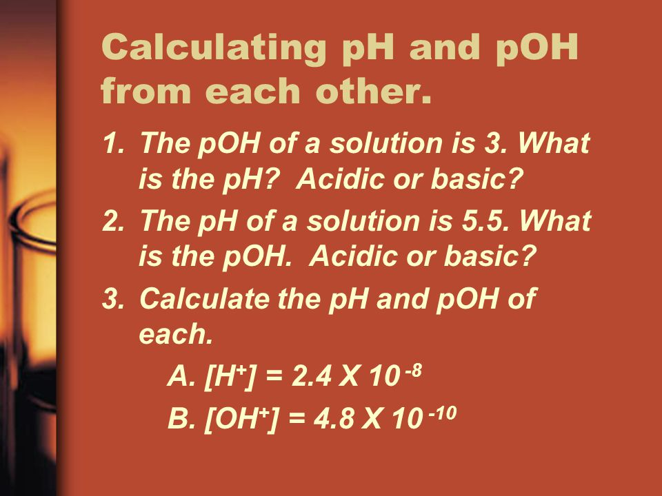 Calculating pH and pOH from each other.