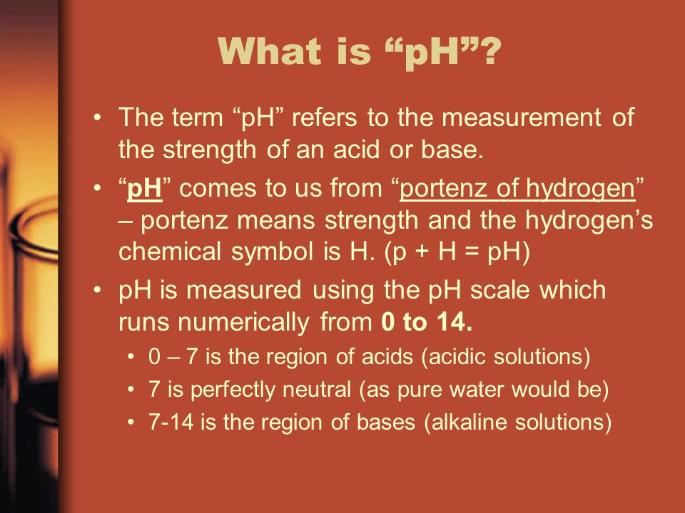 What is pH The term pH refers to the measurement of the strength of an acid or base.