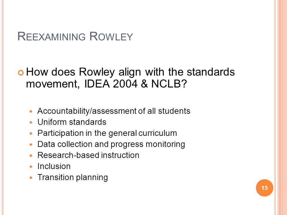 Reexamining Rowley How does Rowley align with the standards movement, IDEA 2004 & NCLB Accountability/assessment of all students.