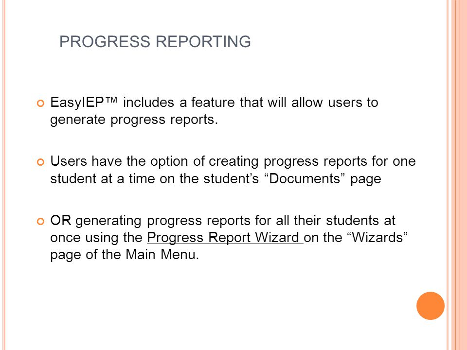 PROGRESS REPORTING EasyIEP™ includes a feature that will allow users to generate progress reports.