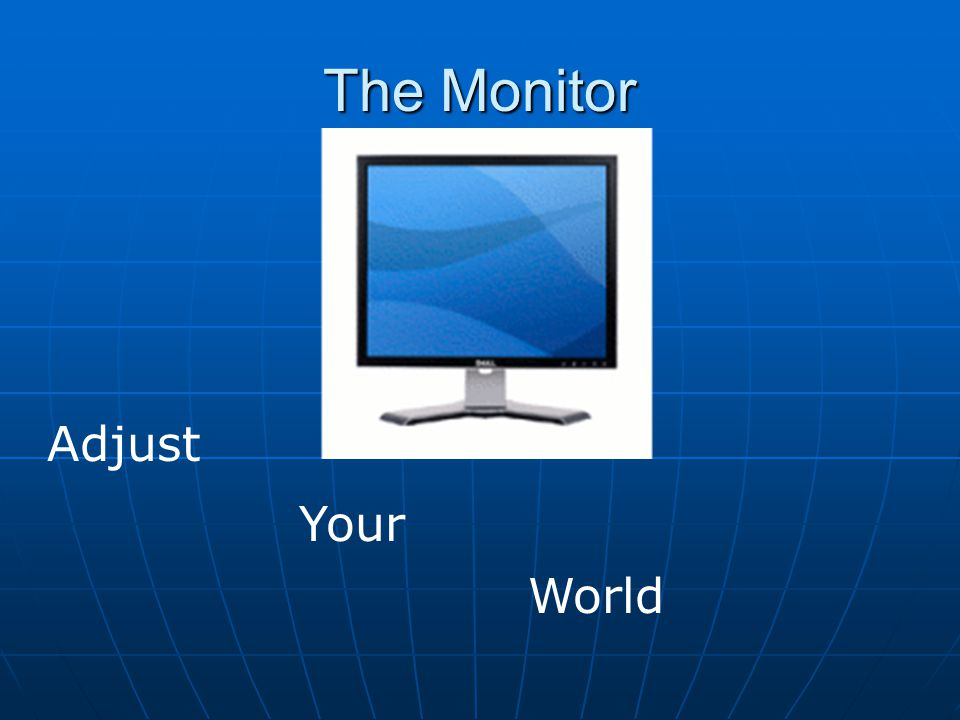 The Monitor Adjust Your World