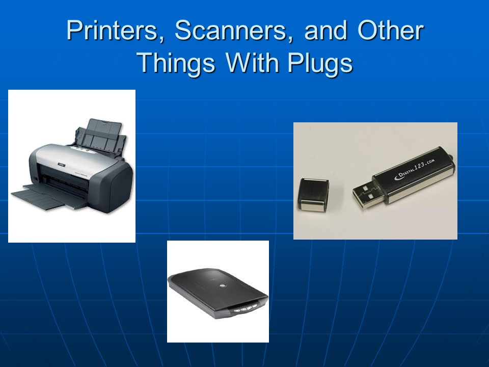 Printers, Scanners, and Other Things With Plugs