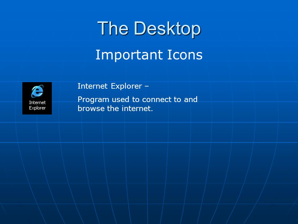 The Desktop Important Icons Internet Explorer –