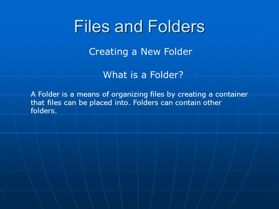 Files and Folders Creating a New Folder What is a Folder