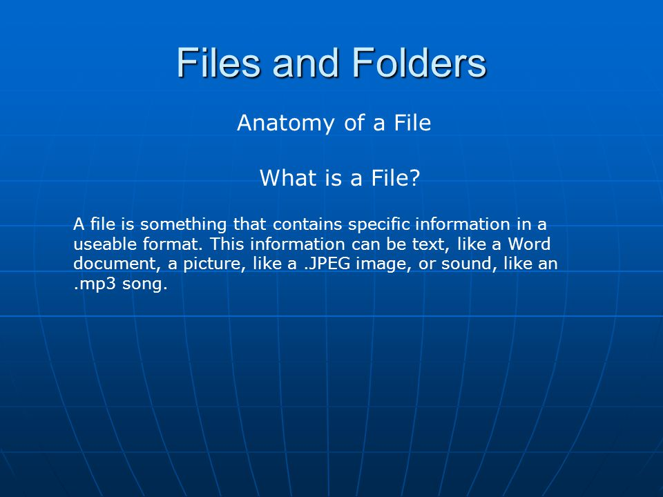 Files and Folders Anatomy of a File What is a File