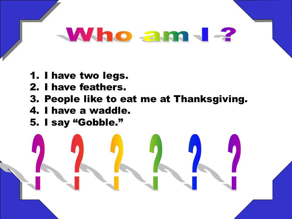 Who am I I have two legs. I have feathers.