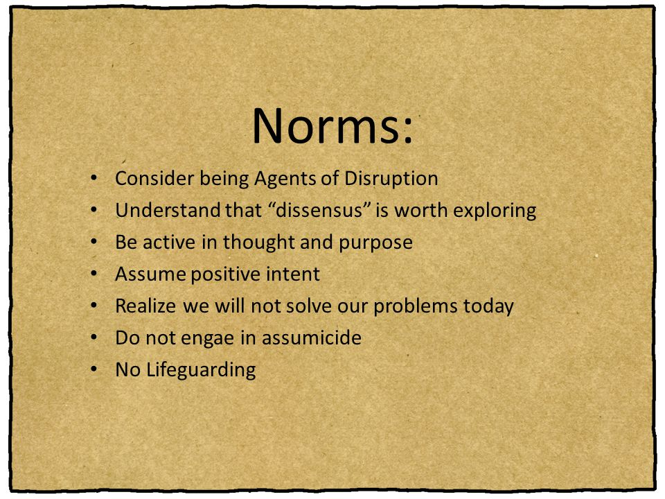 Norms: Consider being Agents of Disruption