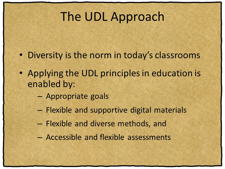 The UDL Approach Diversity is the norm in today's classrooms
