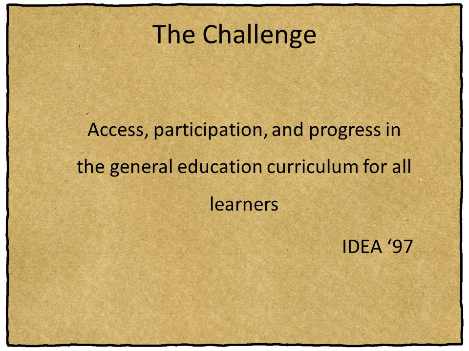 The Challenge Access, participation, and progress in the general education curriculum for all learners IDEA '97
