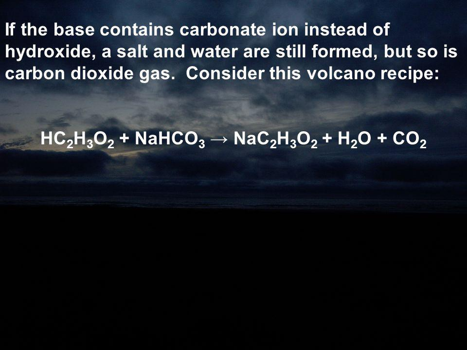 HC2H3O2 + NaHCO3 → NaC2H3O2 + H2O + CO2