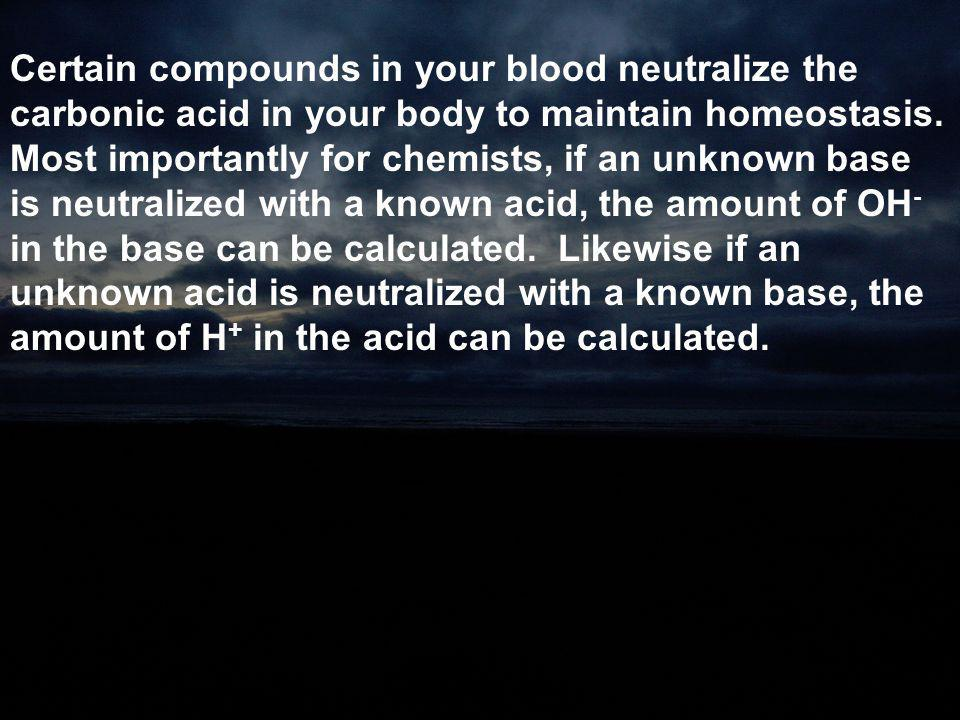 Certain compounds in your blood neutralize the carbonic acid in your body to maintain homeostasis.