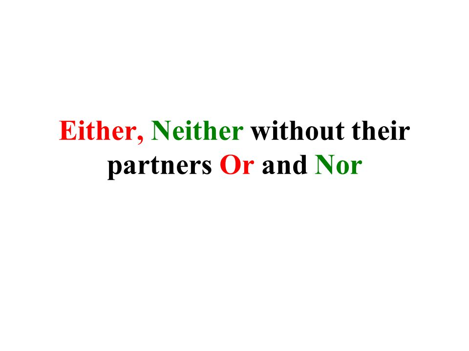 Either, Neither without their partners Or and Nor