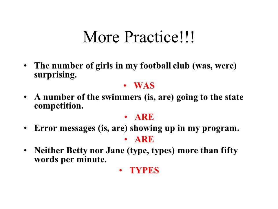 More Practice!!! The number of girls in my football club (was, were) surprising. WAS.