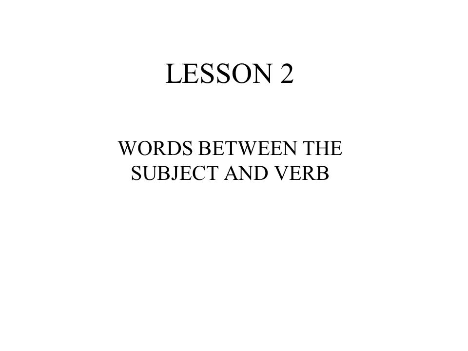 WORDS BETWEEN THE SUBJECT AND VERB