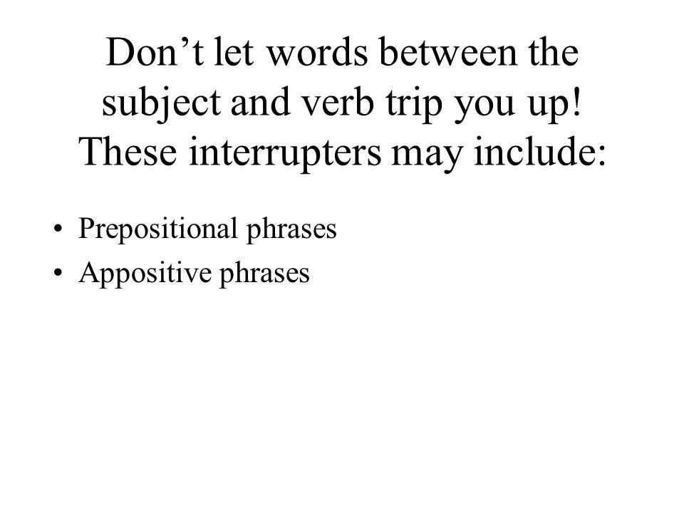 Don't let words between the subject and verb trip you up