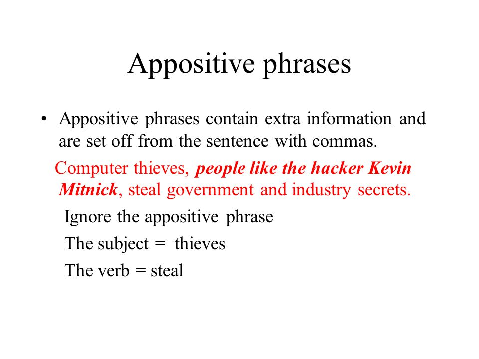 Appositive phrases Appositive phrases contain extra information and are set off from the sentence with commas.