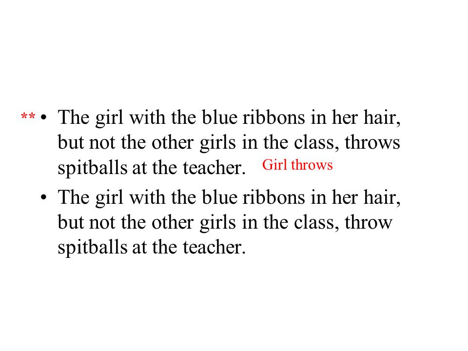 The girl with the blue ribbons in her hair, but not the other girls in the class, throws spitballs at the teacher.