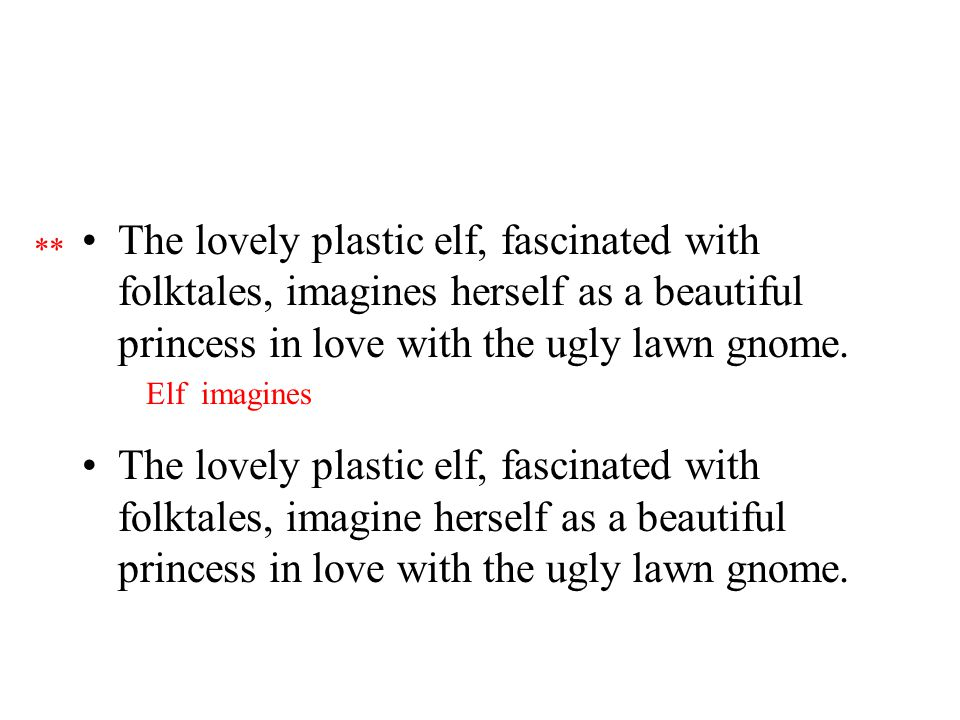 The lovely plastic elf, fascinated with folktales, imagines herself as a beautiful princess in love with the ugly lawn gnome.