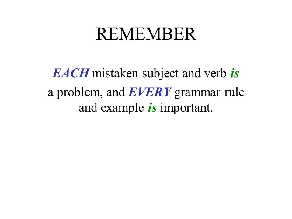 REMEMBER EACH mistaken subject and verb is