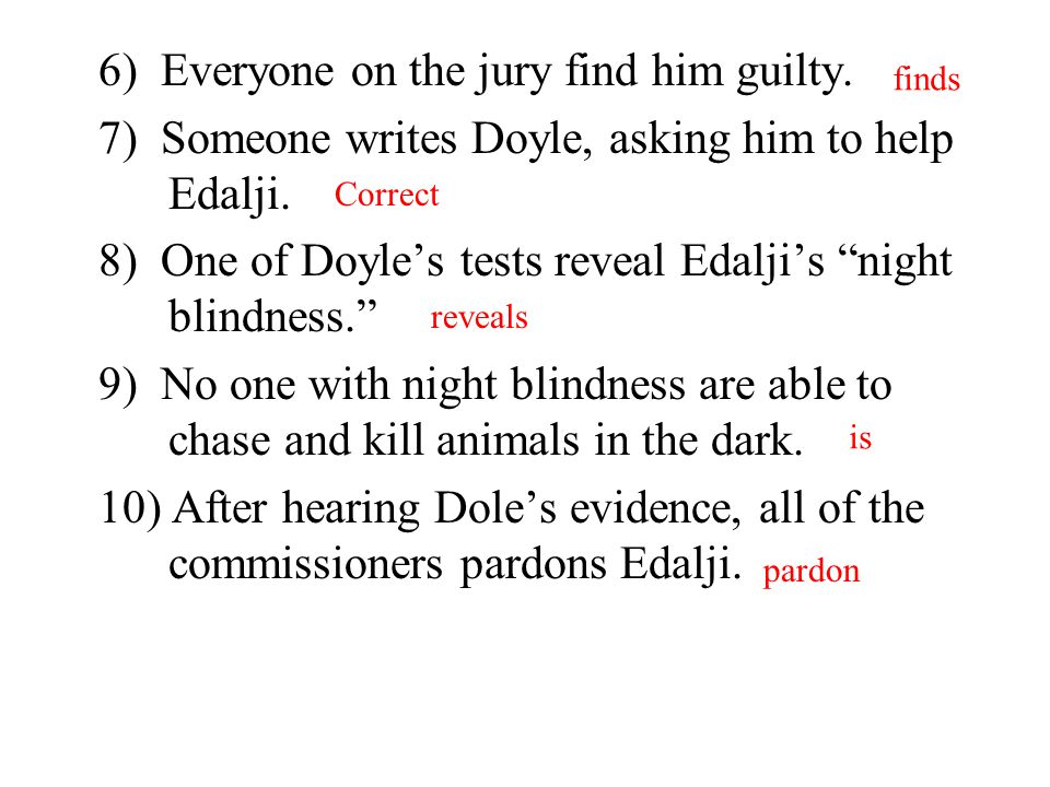 6) Everyone on the jury find him guilty.