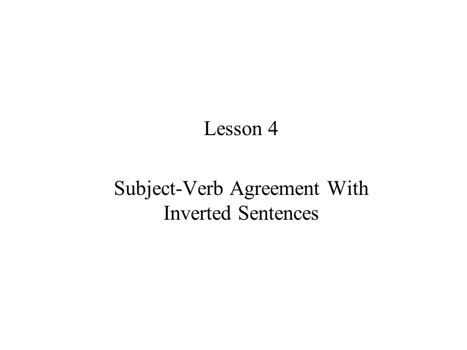 Lesson 4 Subject-Verb Agreement With Inverted Sentences