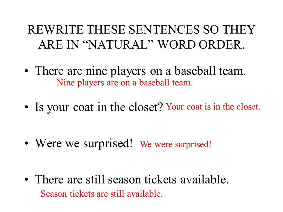 REWRITE THESE SENTENCES SO THEY ARE IN NATURAL WORD ORDER.
