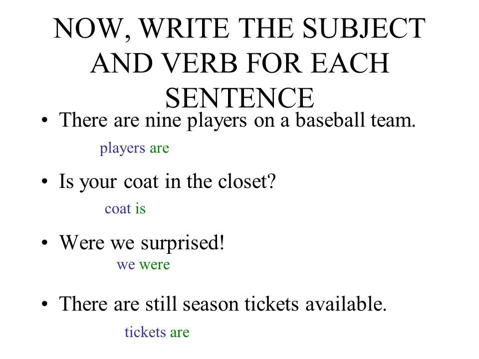 NOW, WRITE THE SUBJECT AND VERB FOR EACH SENTENCE