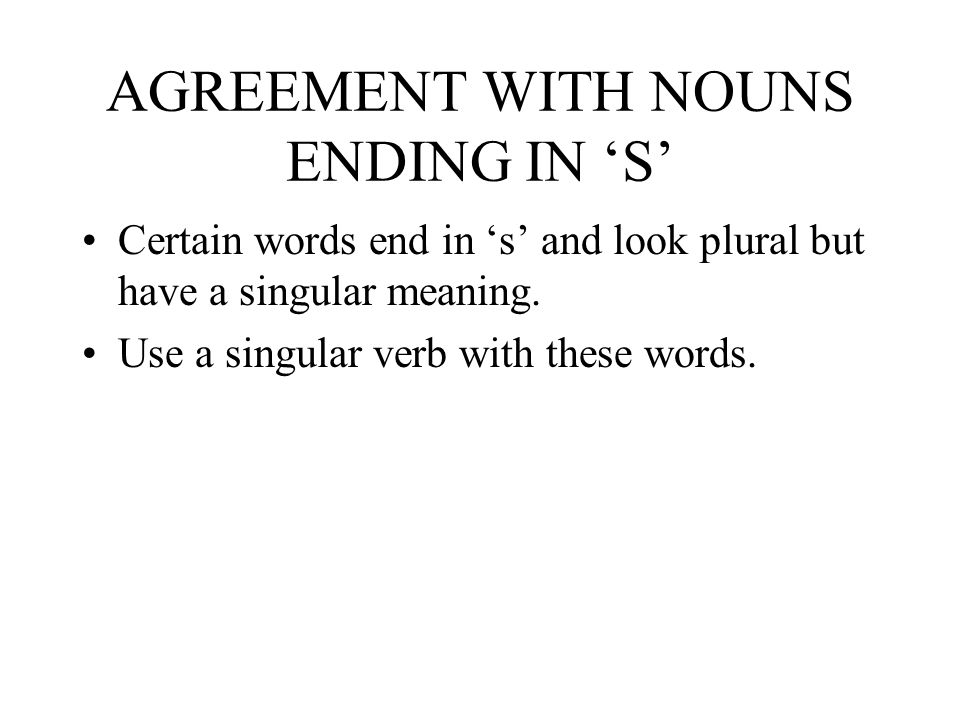 AGREEMENT WITH NOUNS ENDING IN 'S'