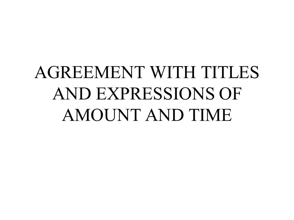 AGREEMENT WITH TITLES AND EXPRESSIONS OF AMOUNT AND TIME