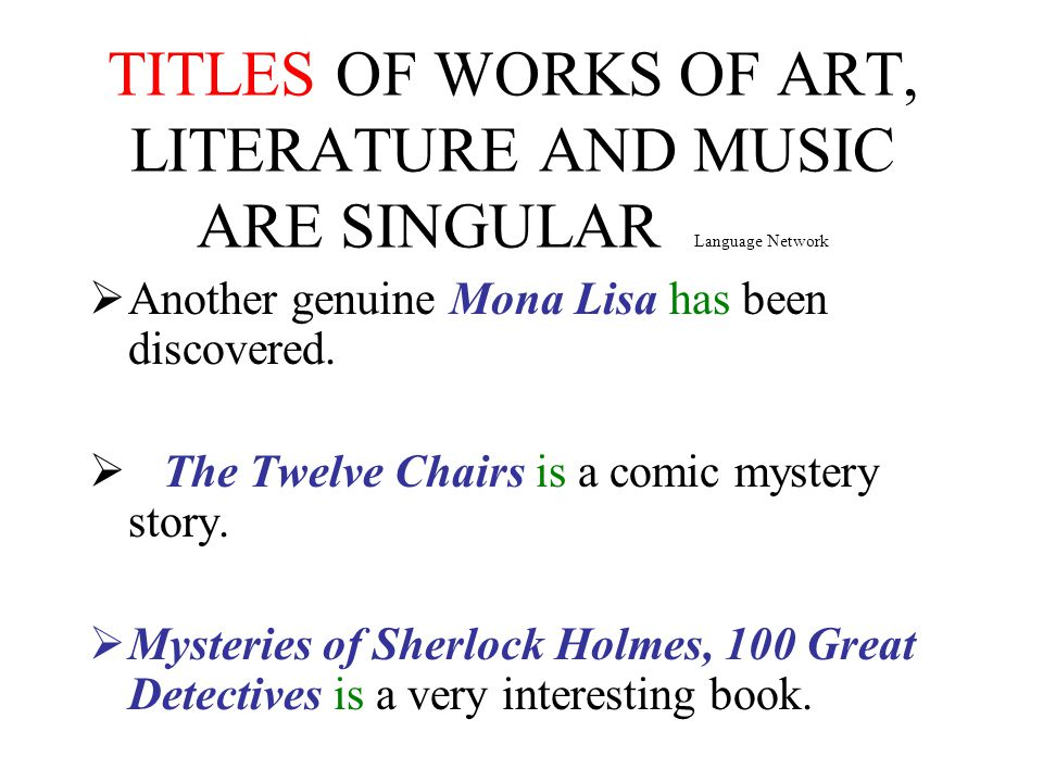 TITLES OF WORKS OF ART, LITERATURE AND MUSIC ARE SINGULAR Language Network