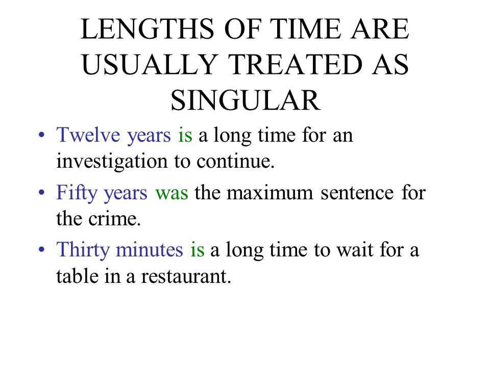 LENGTHS OF TIME ARE USUALLY TREATED AS SINGULAR