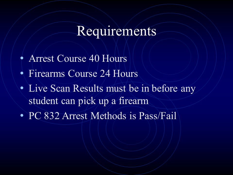 Requirements Arrest Course 40 Hours Firearms Course 24 Hours