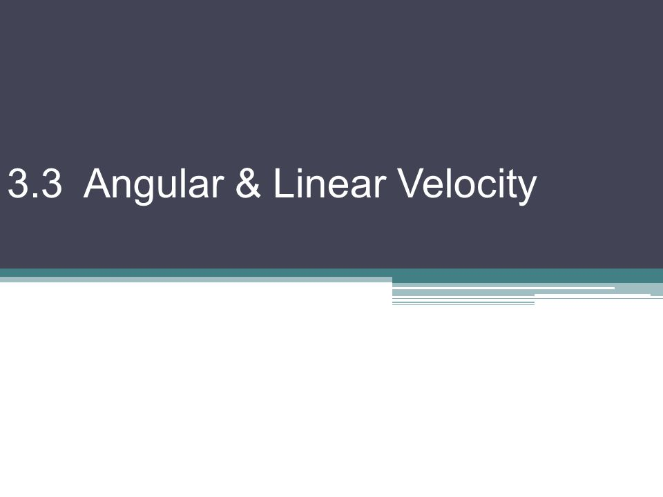 3.3 Angular & Linear Velocity