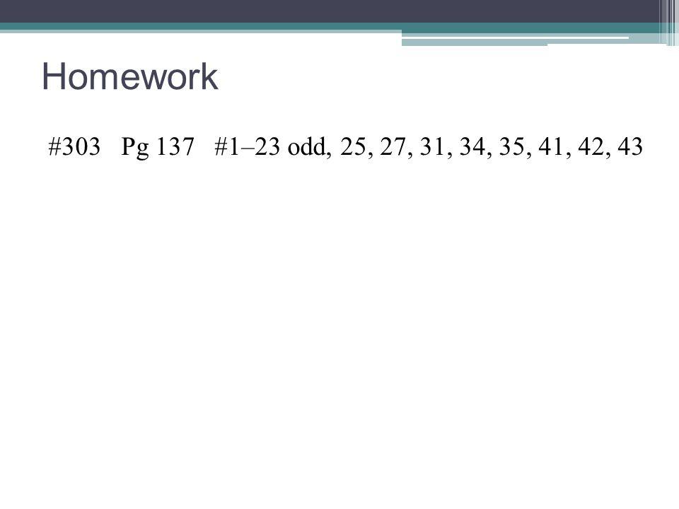 Homework #303 Pg 137 #1–23 odd, 25, 27, 31, 34, 35, 41, 42, 43