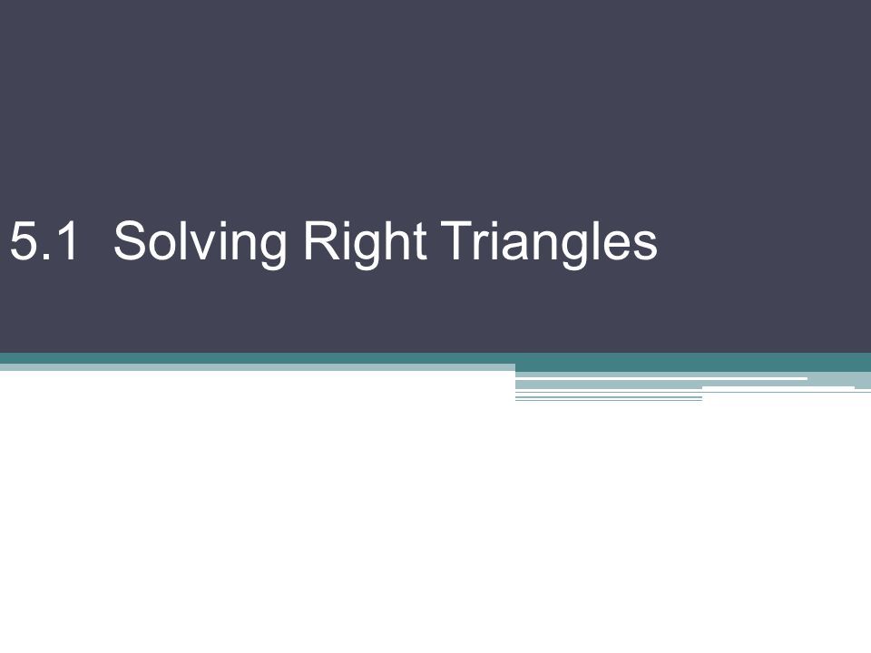 5.1 Solving Right Triangles
